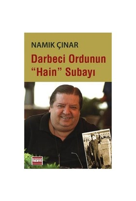 "Darbeci Ordunun ""Hain"" Subayı-Namık Çınar"