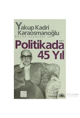 Politikada 45 Yıl - Yakup Kadri Karaosmanoğlu