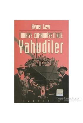 Türkiye Cumhuriyeti'Nde Yahudiler - Hukuki Ve Siyasi Durumları-Avner Levi