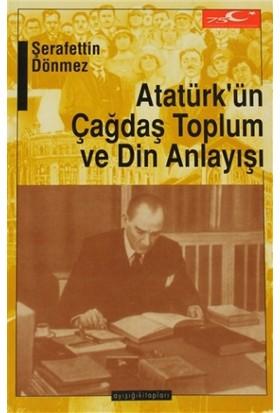 Atatürk'ün Çağdaş Toplum ve Din Anlayışı
