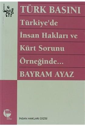 Türk Basını Türkiye'de İnsan Hakları ve Kürt Sorunu Örneğinde