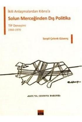 İkili Anlaşmalardan Kıbrıs'a Solun Merceğinden Dış Politika, TİP Deneyimi 1960-1970