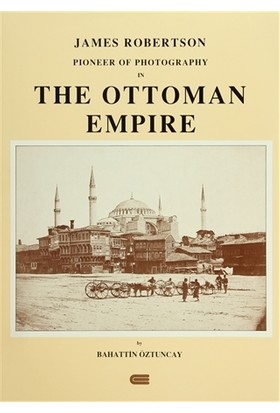 James Robertson Pioneer of Photography in The Ottoman Empire