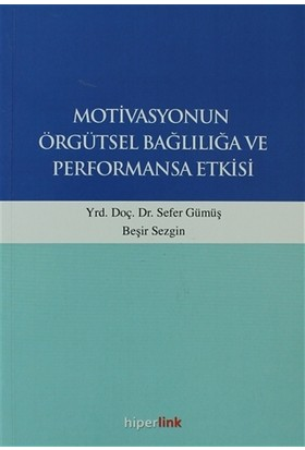 Motivasyonun Örgütsel Bağlılığa ve Performansa Etkisi