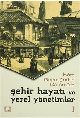 İslam Geleneğinden Günümüze Şehir Hayatı ve Yerel Yönetimler (2 Cilt Takım)