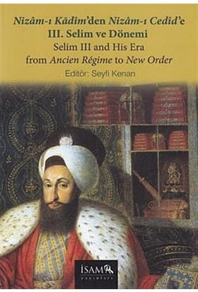 Nizam-ı Kadim'den Nizam-ı Cedid'e 3. Selim ve Dönemi / Selim 3 and His Era From Ancien Regime to New Order
