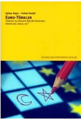 Euro - Türkler Türkiye ile Avrupa Birliği Arasında Köprü mü, Engel mi?