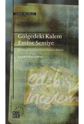 Gölgedeki Kalem: Emine Semiye - Kadriye Kaymaz