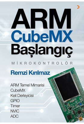 Arm Cubemx Başlangıç Mikrokontrolör Arm Temel Mimarisi - Cubemx - Keil Derleyicisi - Gpıo - Timer - Nvıc Adc
