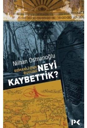 Osmanlı'dan Bugüne:Neyi Kaybettik?