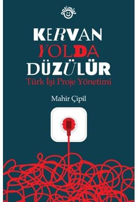 Kervan Yolda DüzülürTürk İşi Proje Yönetimi - Mahir Çipil