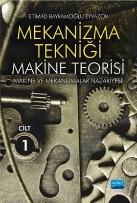 Mekanizma Tekniği: Makine Teorisi (Makine Ve Mekanizmalar Nazariyesi) Cilt 1 - Etimad Bayramoğlu Eyvazov