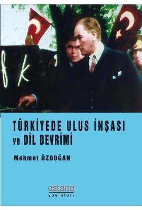 Türkiye'de Ulus İnşası Ve Dil Devrimi