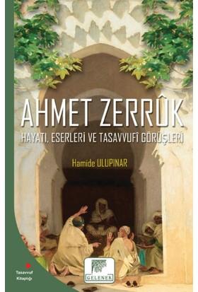 """Ahmet Zerruk """"Hayatı, Eserleri Ve Tasavvufî Görüşleri"""""""