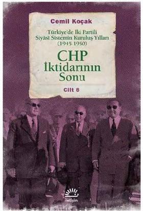 Chp İktidarının Sonu Türkiye'de İki Partili Siyâsi Sistemin Kuruluş Yılları (1945-1950) Cilt 6