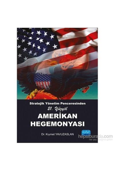 Stratejik Yönetim Penceresinden 21. Yüzyıl Amerikan Hegemonyası-Kıymet Yavuzaslan