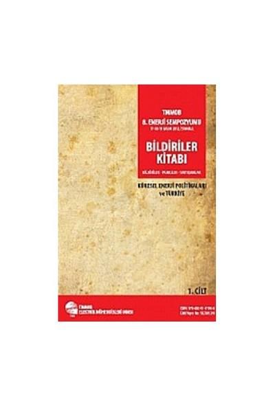 TMMOB 8. Enerji Sempozyumu Bildiriler Kitabı 1. Cilt Küresel Enerji Politikaları ve Türkiye