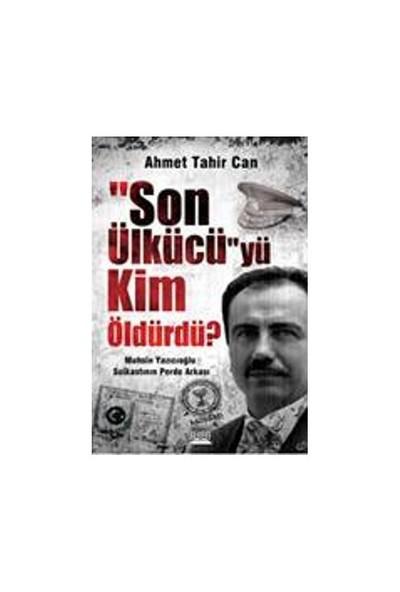 Son Ülkücü'Yü Kim Öldürdü?-Ahmet Tahir Can