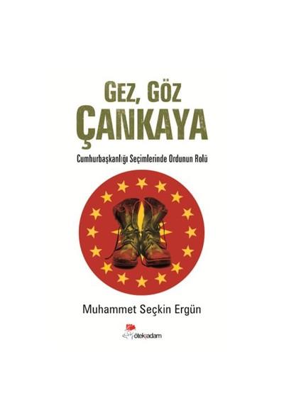 Gez, Göz Çankaya (Cumhurbaşkanlığı Seçimlerinde Ordunun Rolü)-Muhammet Seçkin Ergün