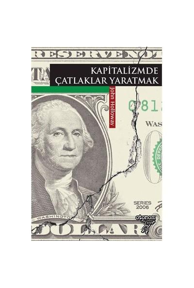 Kapitalizmde Çatlaklar Yaratmak - John Holloway