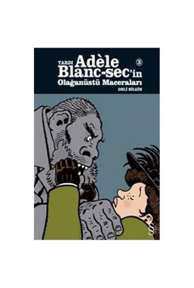 Tardı Adele Blanc-Sec'in Olağanüstü Maceraları 3 - Deli Bilgin