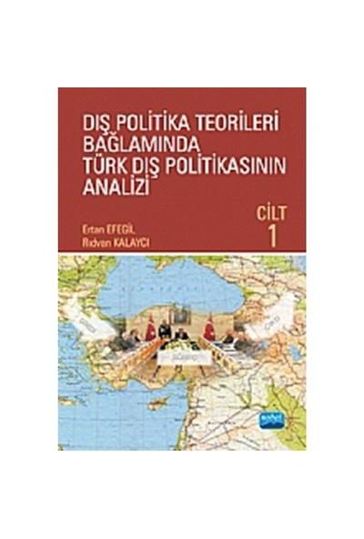 Dış Politika Teorileri Bağlamında Türk Dış Politikasının Analizi Cilt 1-Ertan Efegil