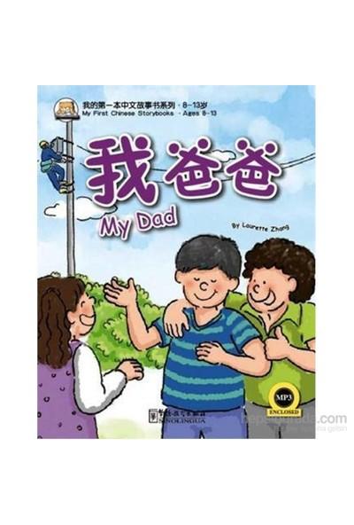 My Dad (My First Chinese Storybooks) Çocuklar İçin Çince Okuma Kitabı-Laurette Zhang