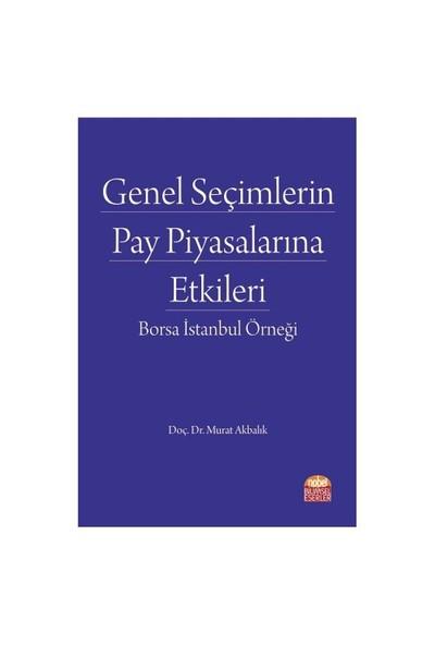 Genel Seçimlerin Pay Piyasalarına Etkileri: Borsa İstanbul Örneği-Murat Akbalık