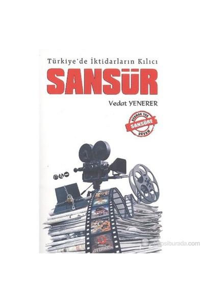 Türkiye'De İktidarların Kılıcı - Sansür-Vedat Yenerer