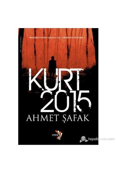 Kurt 2015 (Payımızı Veren Yaşayacak, Vermeyen Ölecek...) - Ahmet Şafak