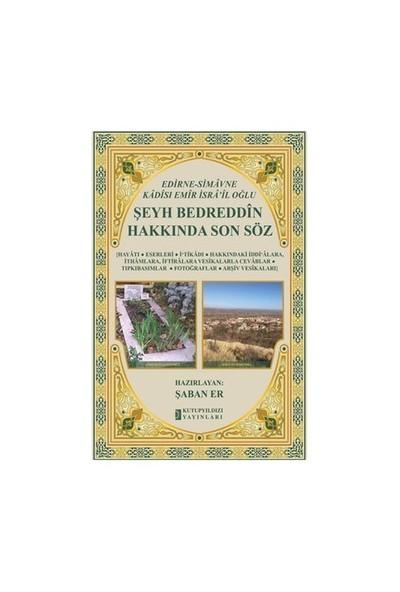 Edirne-Simavne Kadisı Ve Emiri İsra'il Oğlu Şeyh Bedreddin Hakkında Son Söz - Şaban Er