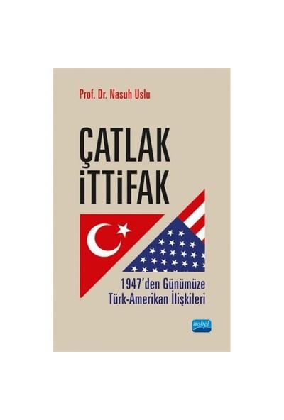 Çatlak İttifak: 1947'Den Günümüze Türk, Amerikan İlişkileri-Nasuh Uslu