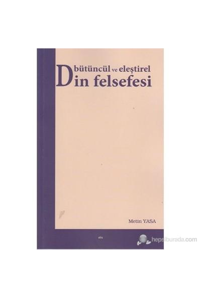 Bütüncül Ve Eleştirel Din Felsefesi-Metin Yasa