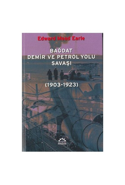 Bağdat Demir Ve Petrol Yolu Savaşı (1903-1923)