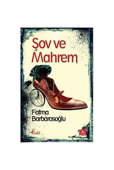 Şov Ve Mahrem-Fatma Barbarosoğlu