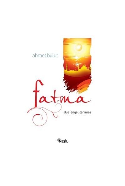 "Fatma (Dua ""Engel"" Tanımaz) - Ahmet Bulut"