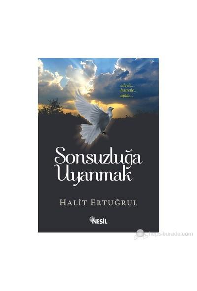 Sonsuzluğa Uyanmak-Halit Ertuğrul