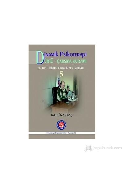 Dinamik Psikoterapi - Dürtü - Çatışma Kuramı - 5-Tahir Özakkaş
