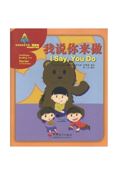 I Say, You Do (Sinolingua Reading Tree) Çocuklar İçin Çince Okuma Kitabı-Victor Siye Bao