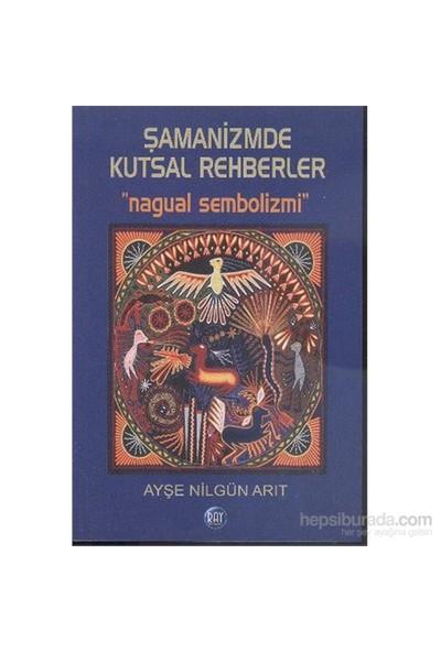 Şamanizmde Kutsal Rehberler - Ayşe Nilgün Arıt