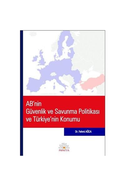 ABnin Güvenlik ve Savunma Politikası ve Türkiyenin Konumu - Fehmi Ağca