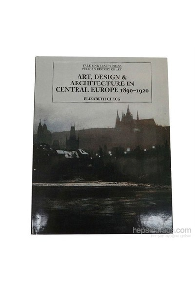 Art, Design And Architecture In Central Europe 1890–1920-Elizabeth Clegg