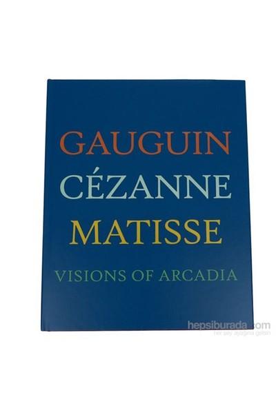 Visions Of Arcadia: Gauguin, Cezanne, Matisse-Joseph J. Richel