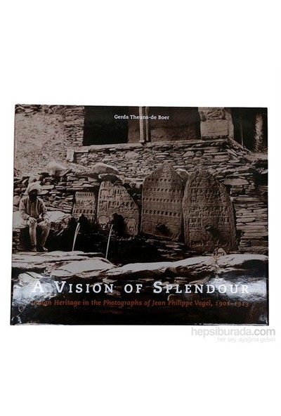 A Vision Of Splendour: Indian Heritage İn The Photographs Of Jean Philippe Vogel, 1901–1913-Gerda Theuns-De Boer