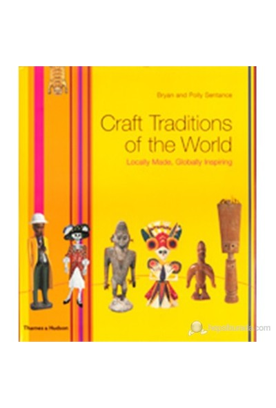 Craft Traditions Of The World: Locally Made, Globally Inspiring-Polly Sentance