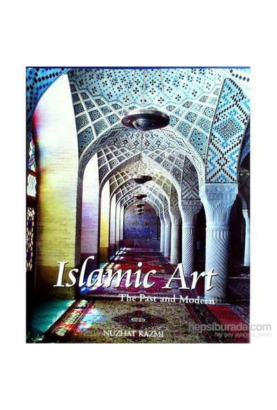 Islamic Art: The Past And Modern-Nuzhat Kazmi