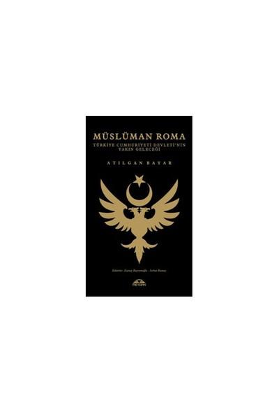 Müslüman Roma - (Türkiye Cumhuriyeti Devleti'Nin Yakın Geleceği)-Atılgan Bayar