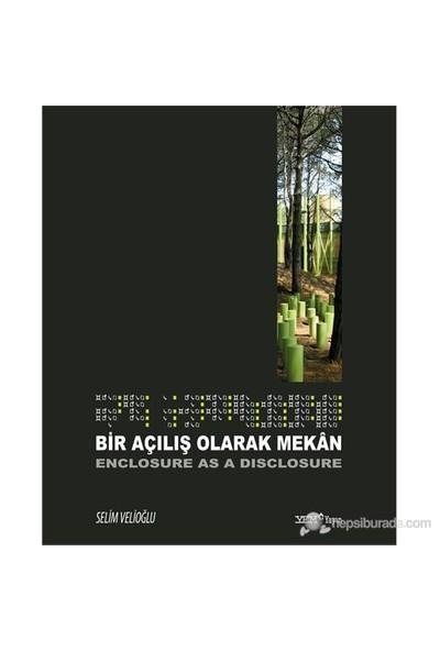 Bir Açılış Olarak Mekân - Enclosure As A Disclosure-Selim Velioğlu
