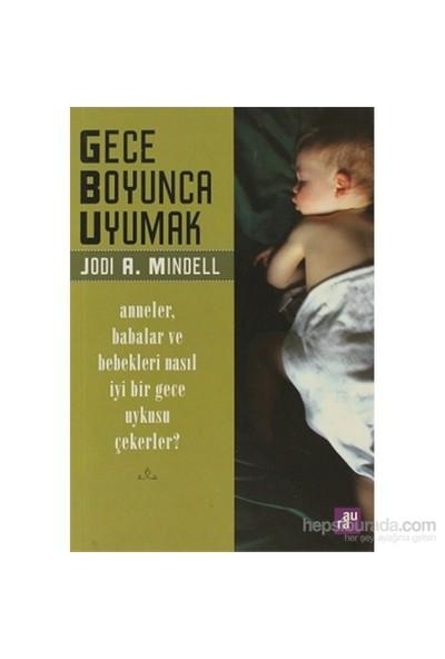 Gece Boyunca Uyumak - Anneler, Babalar Ve Bebekleri Nasıl İyi Bir Gece Uykusu Çekerler?-Jodi A. Mindell