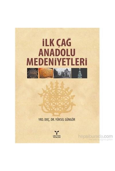 İlk Çağ Anadolu Medeniyetleri - Yüksel Güngör